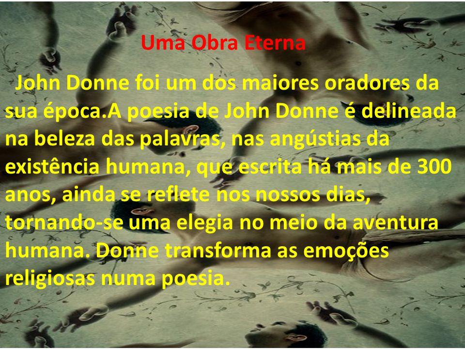 Uma Vida Angustiada Algumas semanas antes de morrer, em 1631, John Donne declamou em Londres, Deaths Duel, que ficou conhecido como o seu sermão funerário.