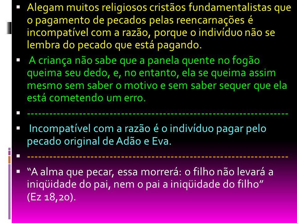 Alegam muitos religiosos cristãos fundamentalistas que o pagamento de pecados pelas reencarnações é incompatível com a razão, porque o indivíduo não s