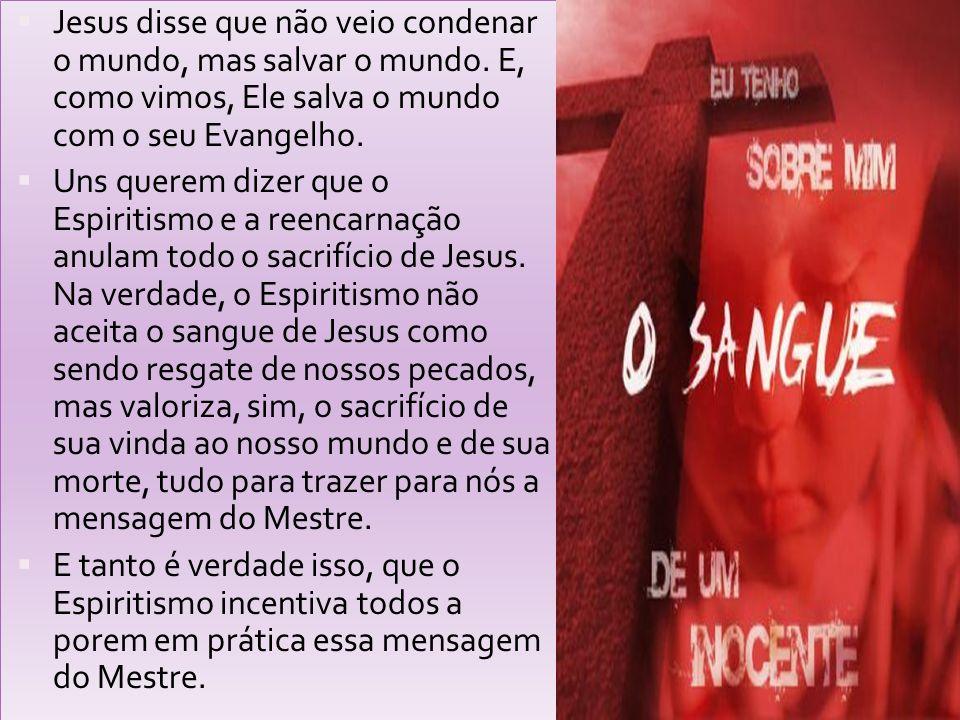 Jesus disse que não veio condenar o mundo, mas salvar o mundo. E, como vimos, Ele salva o mundo com o seu Evangelho. Uns querem dizer que o Espiritism