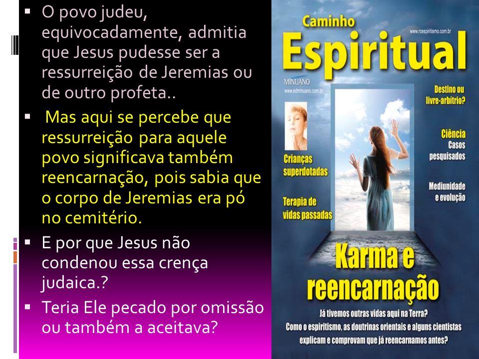 Malaquias (4, 5) profetizou que Elias voltaria como sendo o Precursor (João Batista) de Jesus.