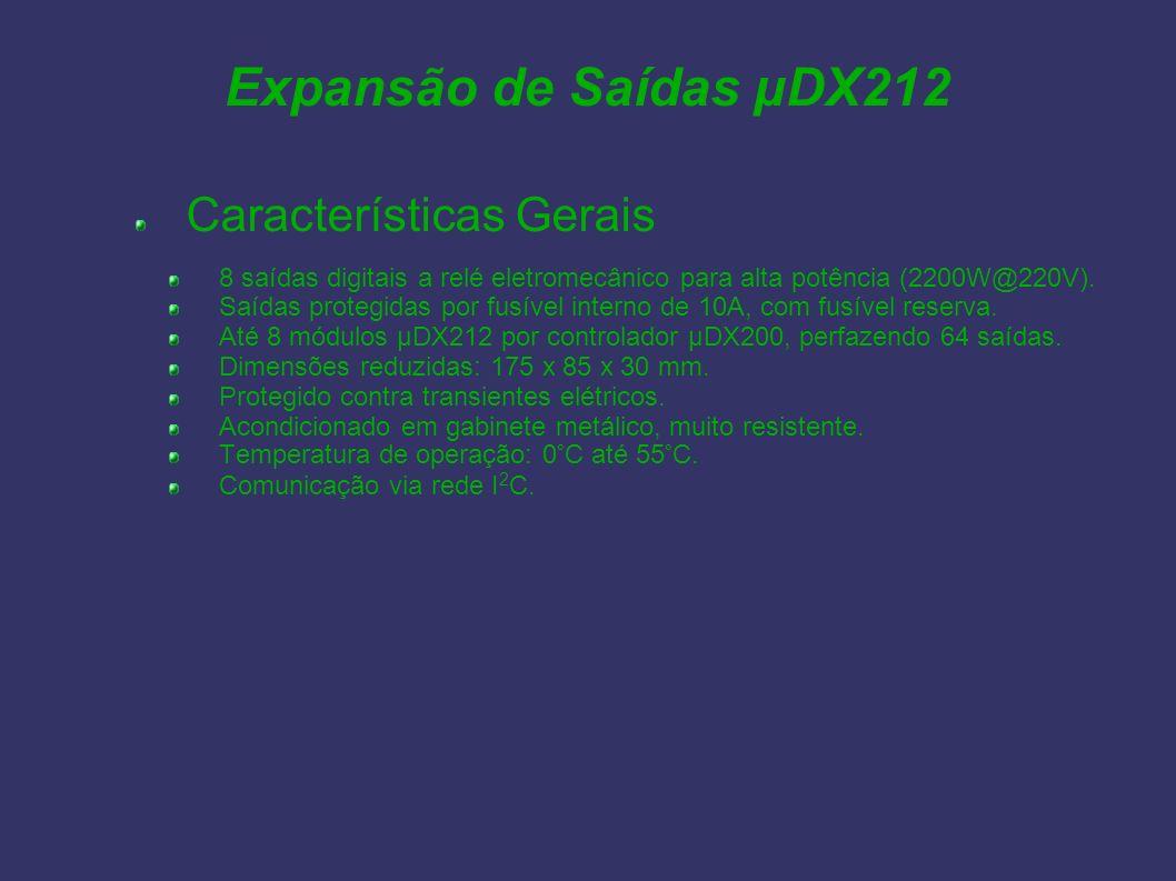 Expansão de Saídas µDX212 Características Gerais 8 saídas digitais a relé eletromecânico para alta potência (2200W@220V). Saídas protegidas por fusíve