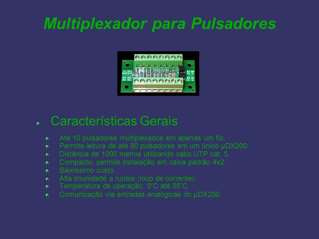 Multiplexador para Pulsadores Características Gerais Até 10 pulsadores multiplexados em apenas um fio. Permite leitura de até 80 pulsadores em um únic