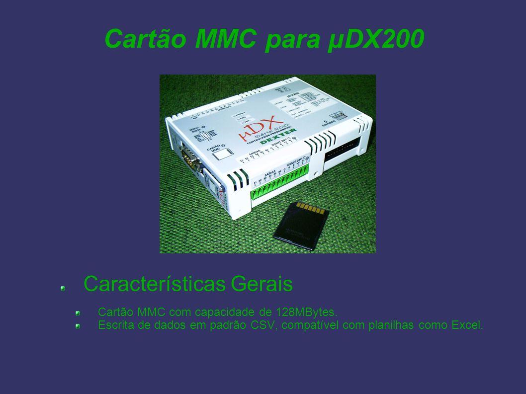 Cartão MMC para µDX200 Características Gerais Cartão MMC com capacidade de 128MBytes. Escrita de dados em padrão CSV, compatível com planilhas como Ex