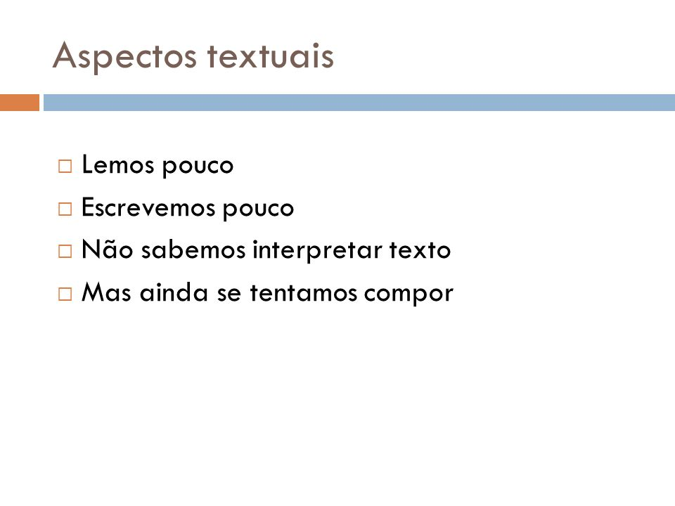 Aspectos textuais Lemos pouco Escrevemos pouco Não sabemos interpretar texto Mas ainda se tentamos compor