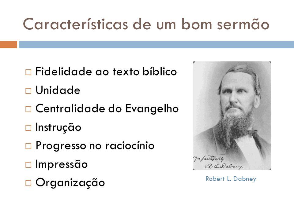 Características de um bom sermão Fidelidade ao texto bíblico Unidade Centralidade do Evangelho Instrução Progresso no raciocínio Impressão Organização Robert L.