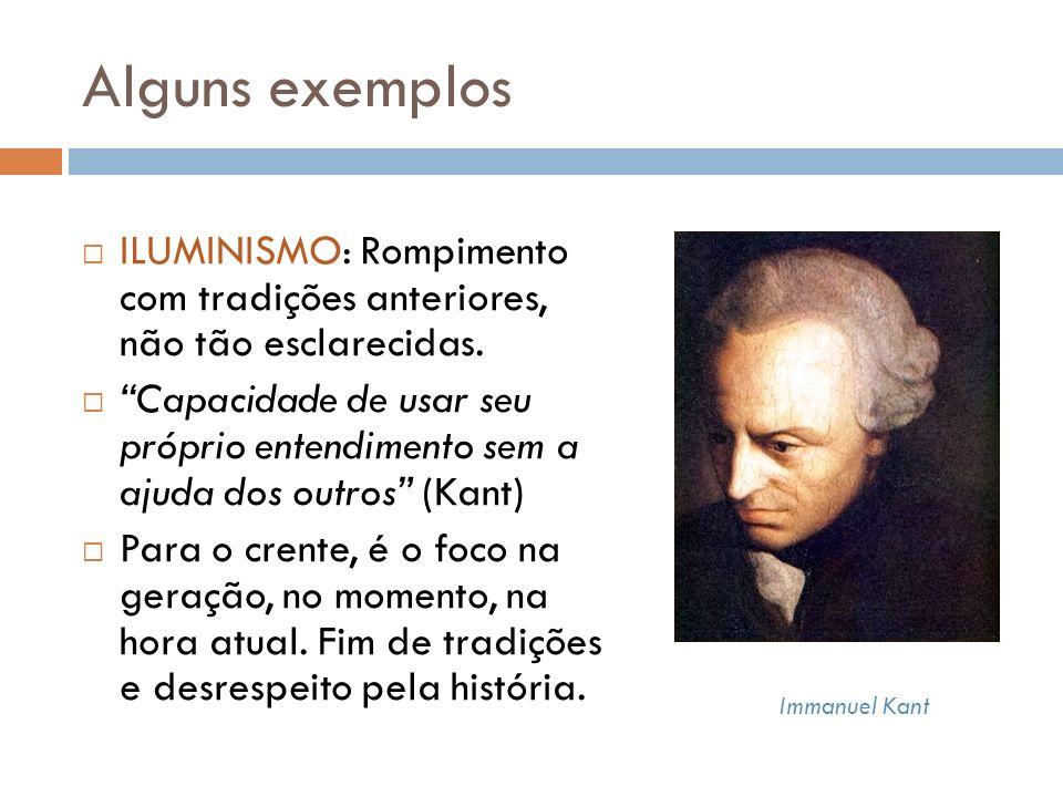 Alguns exemplos Immanuel Kant ILUMINISMO: Rompimento com tradições anteriores, não tão esclarecidas.