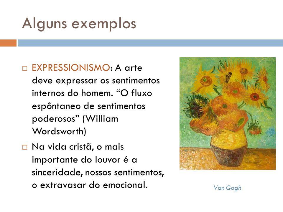 Alguns exemplos Van Gogh EXPRESSIONISMO: A arte deve expressar os sentimentos internos do homem.