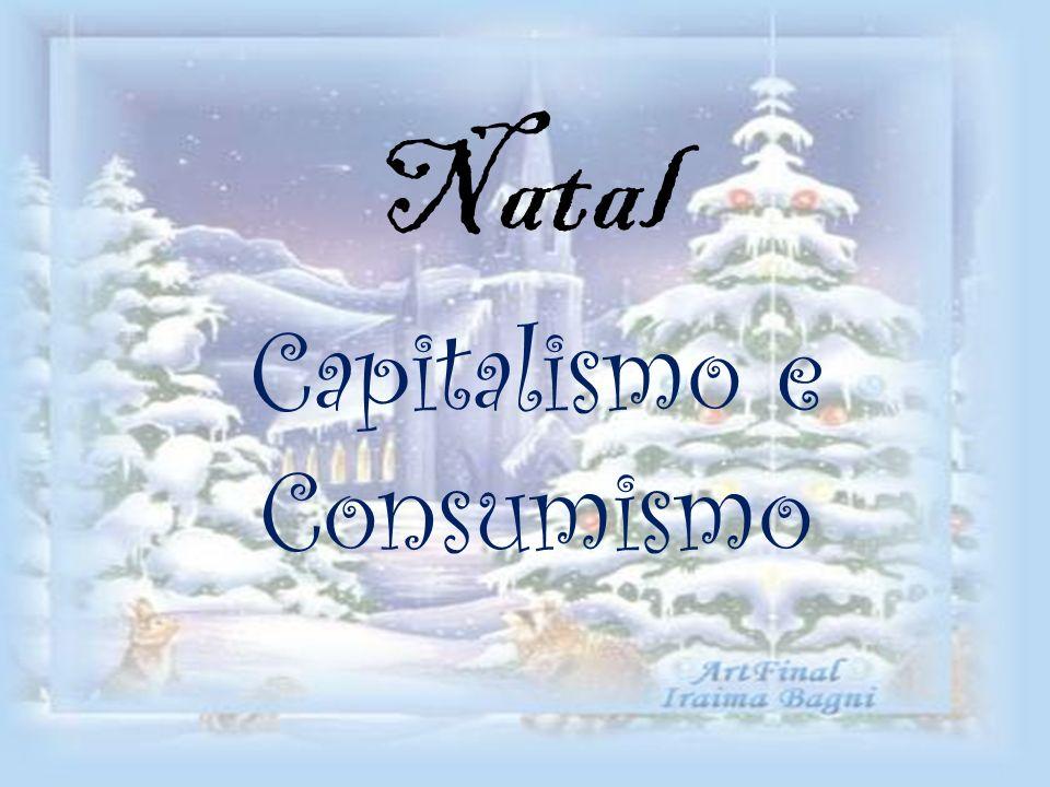 Capitalismo O Natal é uma época festiva e existe algo a festejar por esta altura: o facto de os mais desfavorecidos o serem menos um bocadinho por esta altura, pese embora uma certa hipocrisia associada a essa menor desigualdade.