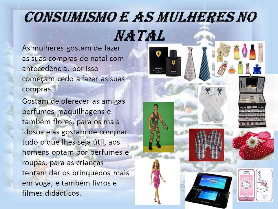 Consumismo e as mulheres no Natal As mulheres gostam de fazer as suas compras de natal com antecedência, por isso começam cedo a fazer as suas compras