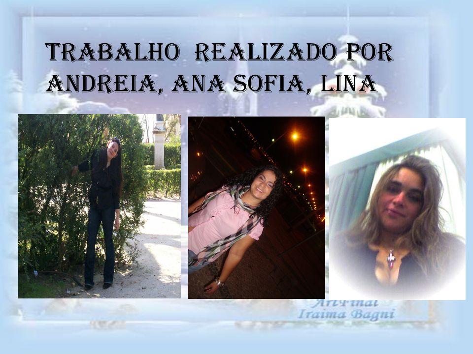 Trabalho realizado por Andreia, Ana Sofia, lina