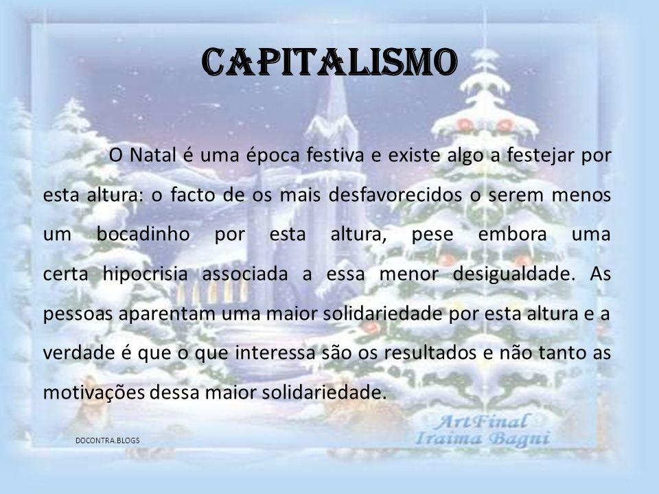 Capitalismo O Natal é uma época festiva e existe algo a festejar por esta altura: o facto de os mais desfavorecidos o serem menos um bocadinho por est