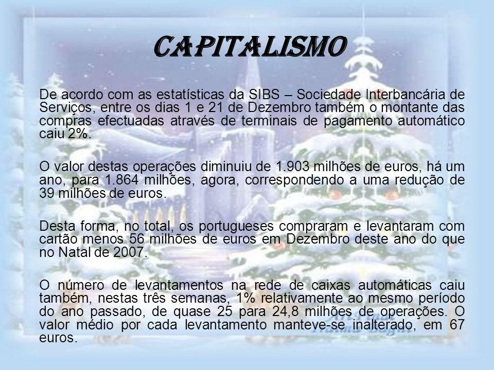 Capitalismo De acordo com as estatísticas da SIBS – Sociedade Interbancária de Serviços, entre os dias 1 e 21 de Dezembro também o montante das compra