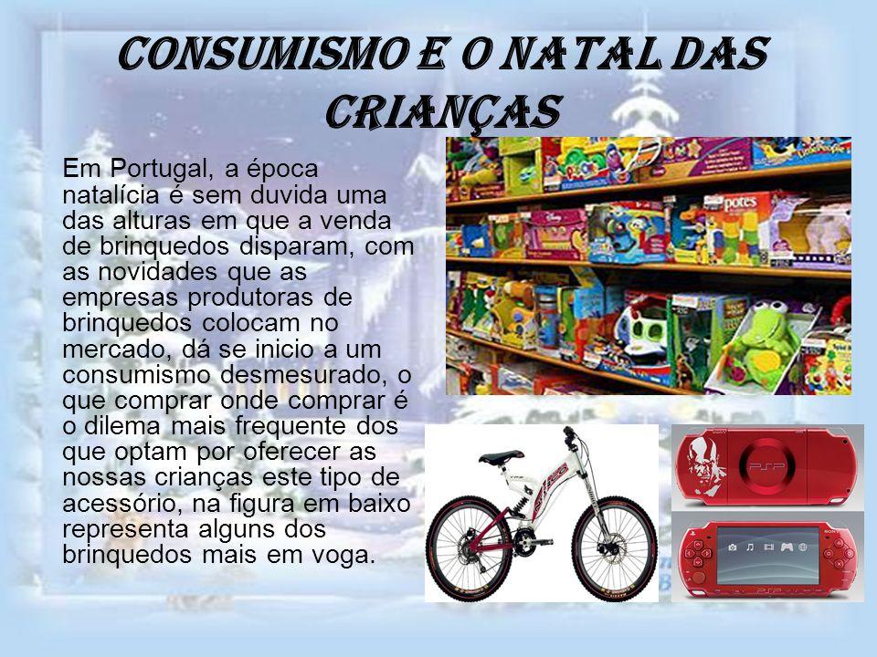 Consumismo e o natal das Crianças Em Portugal, a época natalícia é sem duvida uma das alturas em que a venda de brinquedos disparam, com as novidades