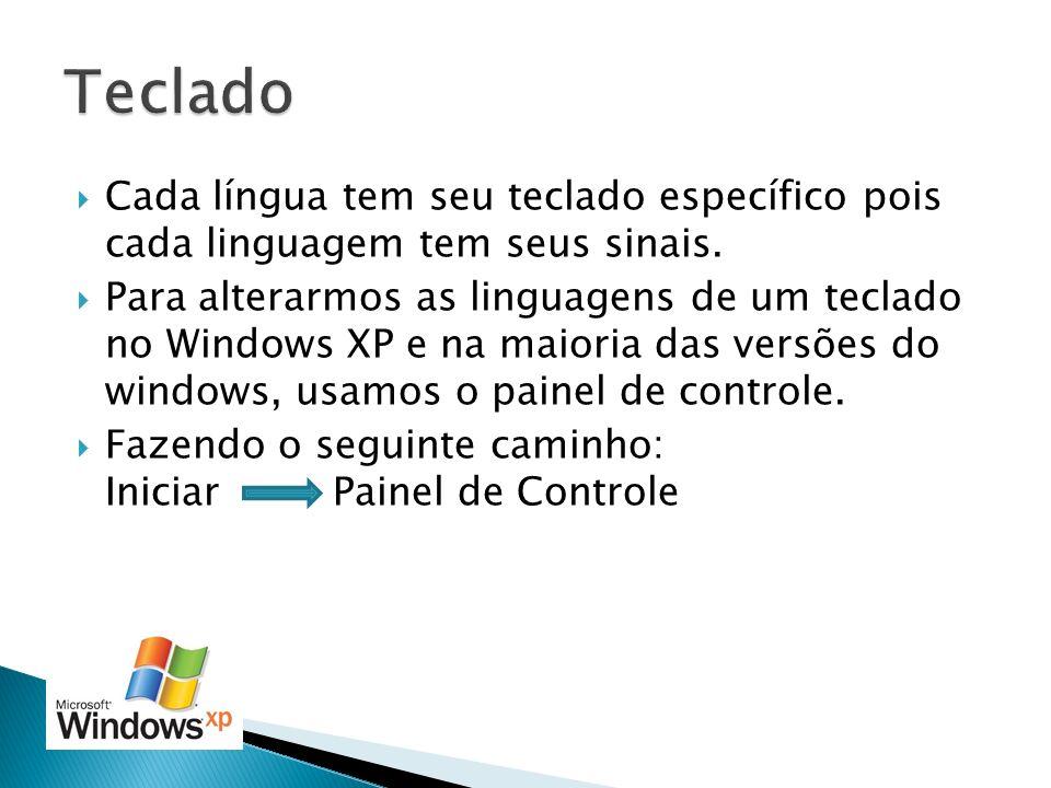 Cada língua tem seu teclado específico pois cada linguagem tem seus sinais. Para alterarmos as linguagens de um teclado no Windows XP e na maioria das