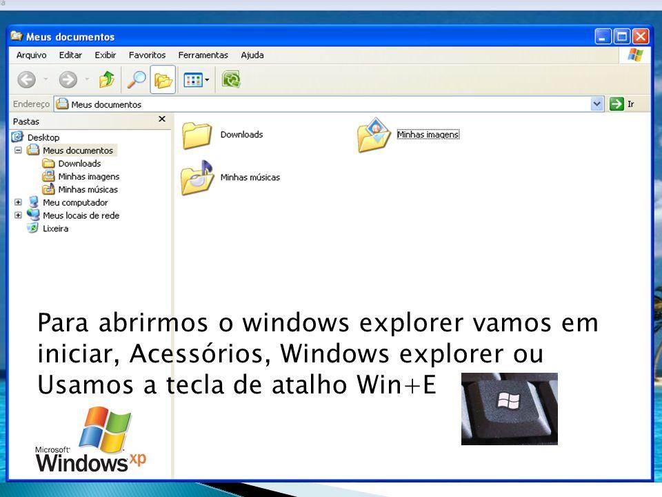 Para abrirmos o windows explorer vamos em iniciar, Acessórios, Windows explorer ou Usamos a tecla de atalho Win+E