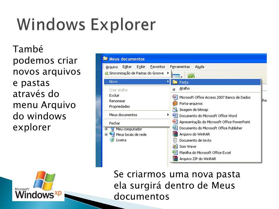 També podemos criar novos arquivos e pastas através do menu Arquivo do windows explorer Se criarmos uma nova pasta ela surgirá dentro de Meus document