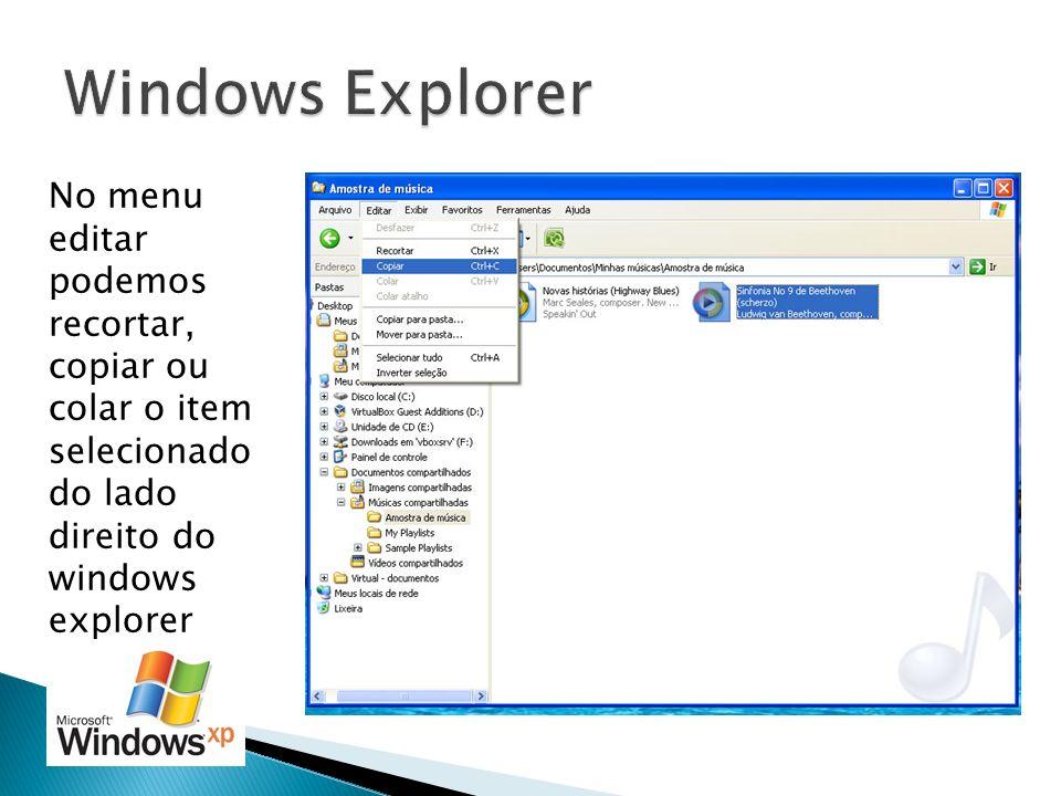 No menu editar podemos recortar, copiar ou colar o item selecionado do lado direito do windows explorer