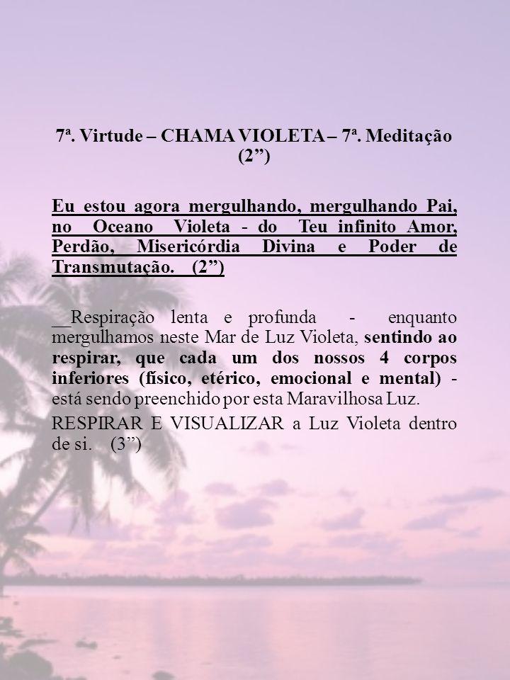 7ª. Virtude – CHAMA VIOLETA – 7ª. Meditação (2) Eu estou agora mergulhando, mergulhando Pai, no Oceano Violeta - do Teu infinito Amor, Perdão, Miseric