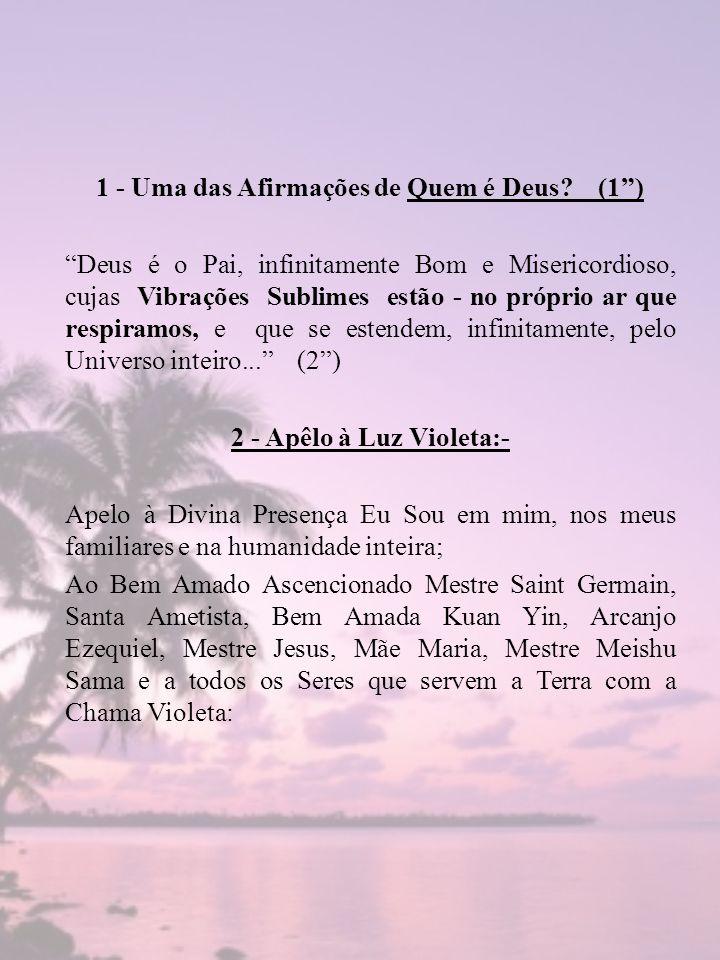 1 - Uma das Afirmações de Quem é Deus? (1) Deus é o Pai, infinitamente Bom e Misericordioso, cujas Vibrações Sublimes estão - no próprio ar que respir