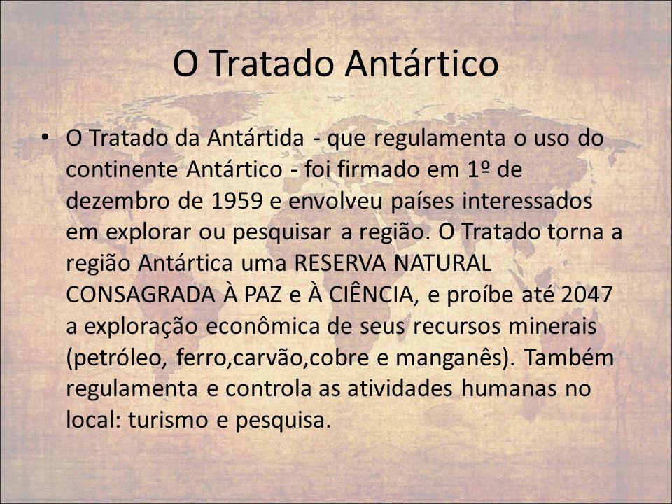 O Tratado Antártico O Tratado da Antártida - que regulamenta o uso do continente Antártico - foi firmado em 1º de dezembro de 1959 e envolveu países i