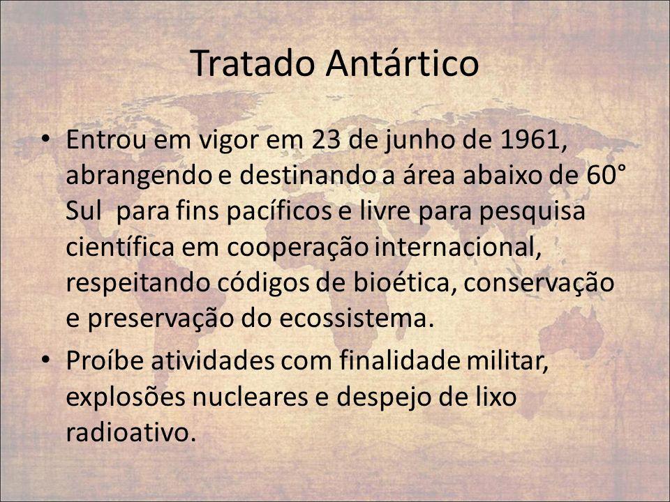 Tratado Antártico Entrou em vigor em 23 de junho de 1961, abrangendo e destinando a área abaixo de 60° Sul para fins pacíficos e livre para pesquisa c