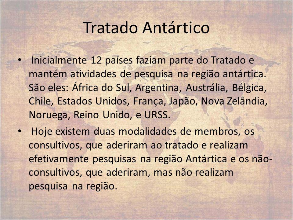 Tratado Antártico Inicialmente 12 países faziam parte do Tratado e mantém atividades de pesquisa na região antártica. São eles: África do Sul, Argenti