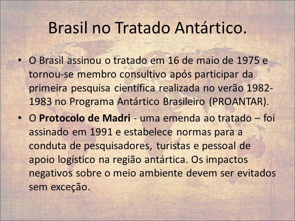 Brasil no Tratado Antártico. O Brasil assinou o tratado em 16 de maio de 1975 e tornou-se membro consultivo após participar da primeira pesquisa cient