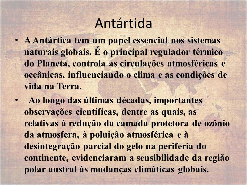 Antártida A Antártica tem um papel essencial nos sistemas naturais globais. É o principal regulador térmico do Planeta, controla as circulações atmosf