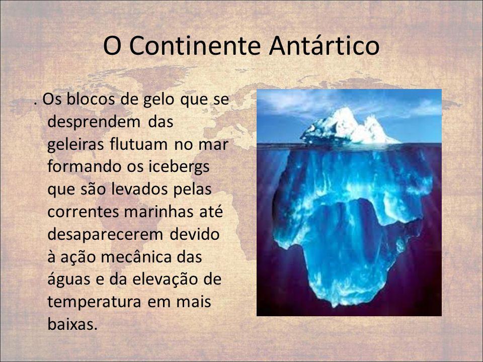 O Continente Antártico. Os blocos de gelo que se desprendem das geleiras flutuam no mar formando os icebergs que são levados pelas correntes marinhas