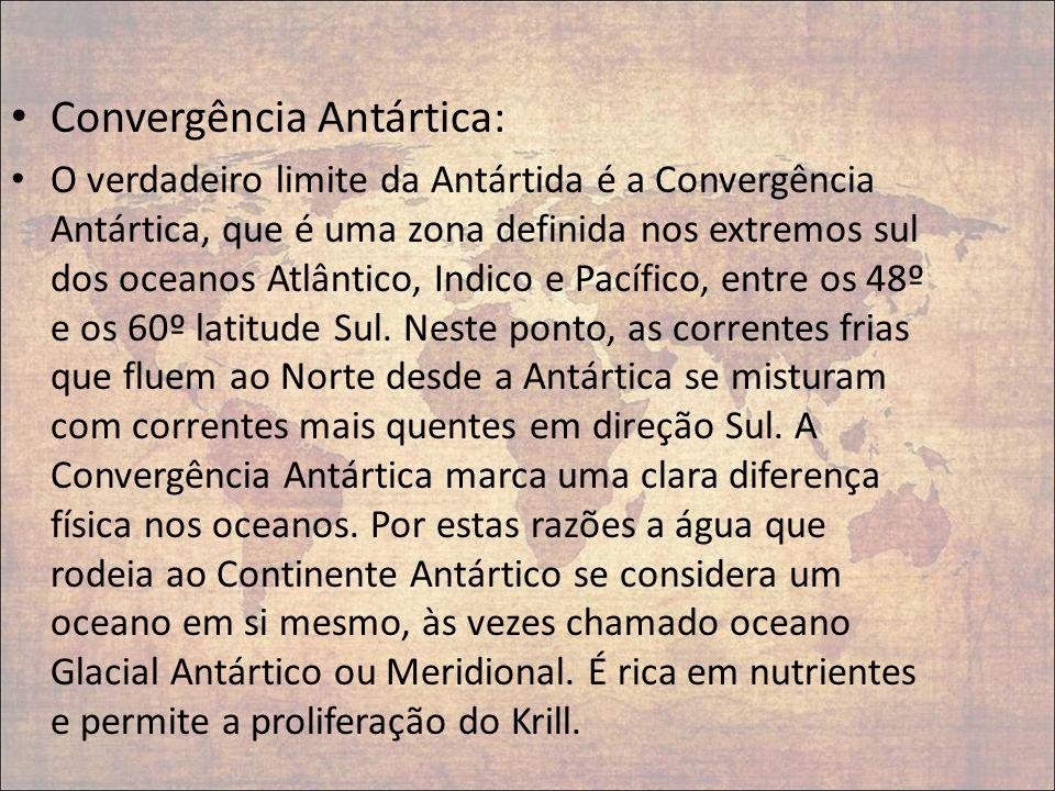 Convergência Antártica: O verdadeiro limite da Antártida é a Convergência Antártica, que é uma zona definida nos extremos sul dos oceanos Atlântico, I