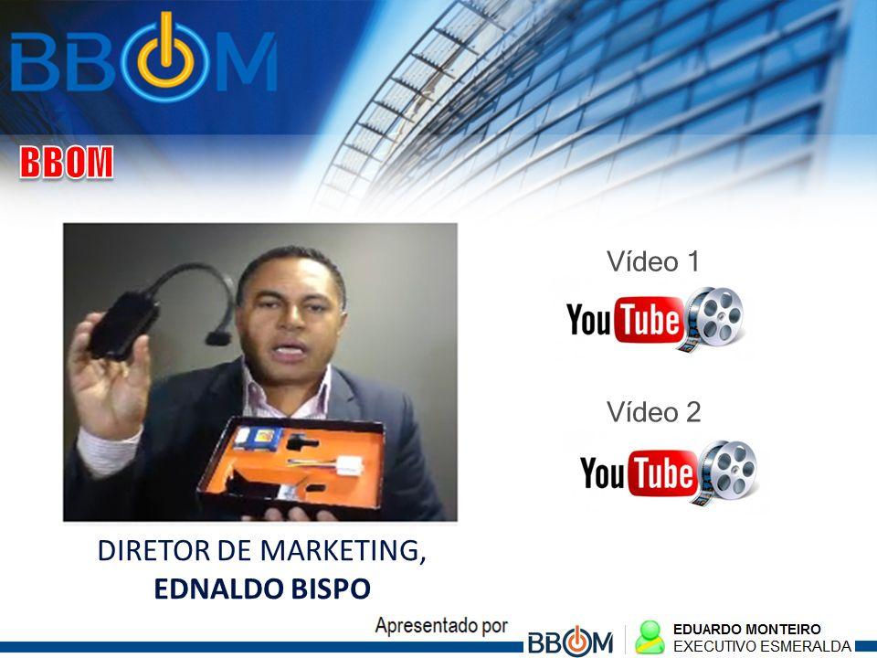 DIRETOR DE MARKETING, EDNALDO BISPO Vídeo 1 Vídeo 2