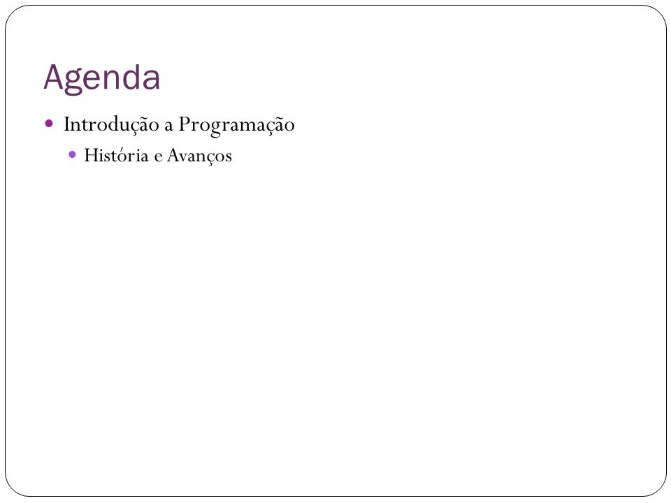 História da Programação Instituto Federal do Sul de Minas, câmpus Pouso Alegre 43 Ada Lovelace, foi a pessoa que começou esse negócio de programar.