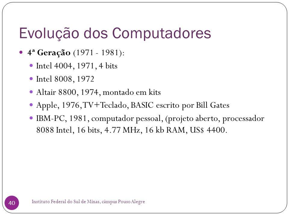 Evolução dos Computadores Instituto Federal do Sul de Minas, câmpus Pouso Alegre 40 4ª Geração (1971 - 1981): Intel 4004, 1971, 4 bits Intel 8008, 197