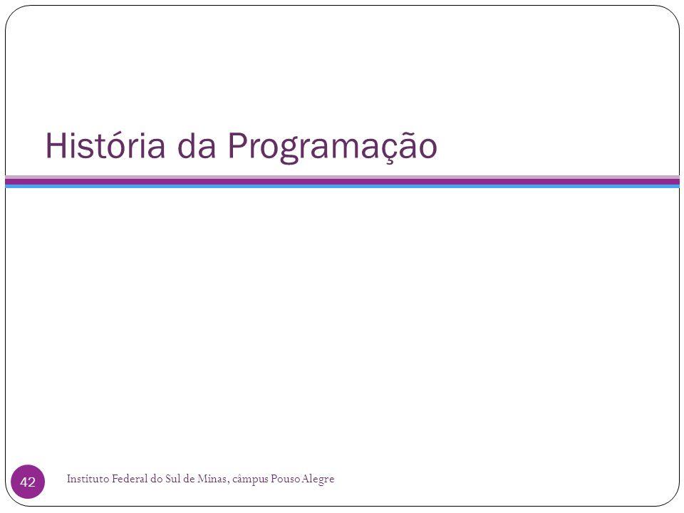 História da Programação Instituto Federal do Sul de Minas, câmpus Pouso Alegre 42