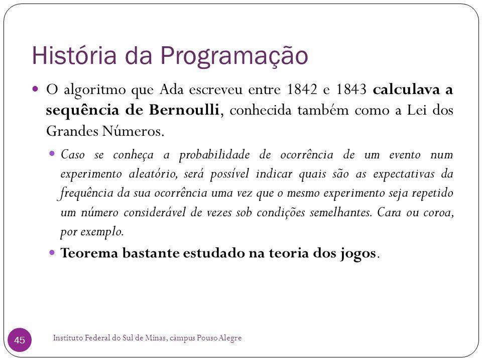História da Programação Instituto Federal do Sul de Minas, câmpus Pouso Alegre 45 O algoritmo que Ada escreveu entre 1842 e 1843 calculava a sequência