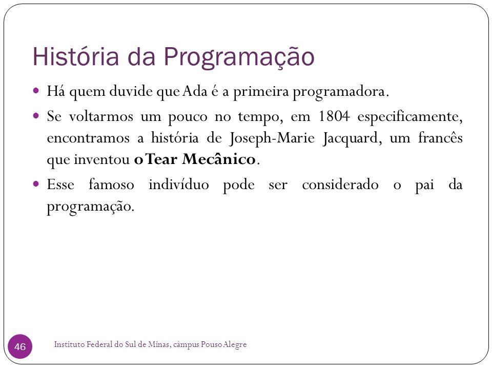História da Programação Instituto Federal do Sul de Minas, câmpus Pouso Alegre 46 Há quem duvide que Ada é a primeira programadora. Se voltarmos um po