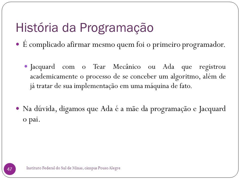 História da Programação Instituto Federal do Sul de Minas, câmpus Pouso Alegre 47 É complicado afirmar mesmo quem foi o primeiro programador. Jacquard