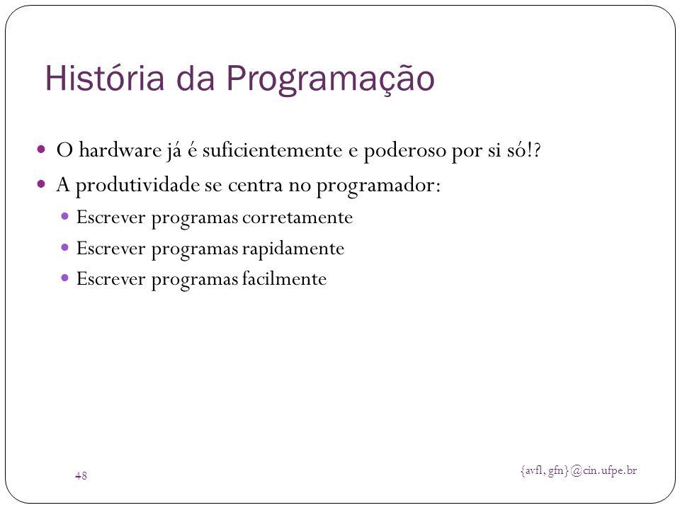 {avfl, gfn}@cin.ufpe.br 48 História da Programação O hardware já é suficientemente e poderoso por si só!? A produtividade se centra no programador: Es