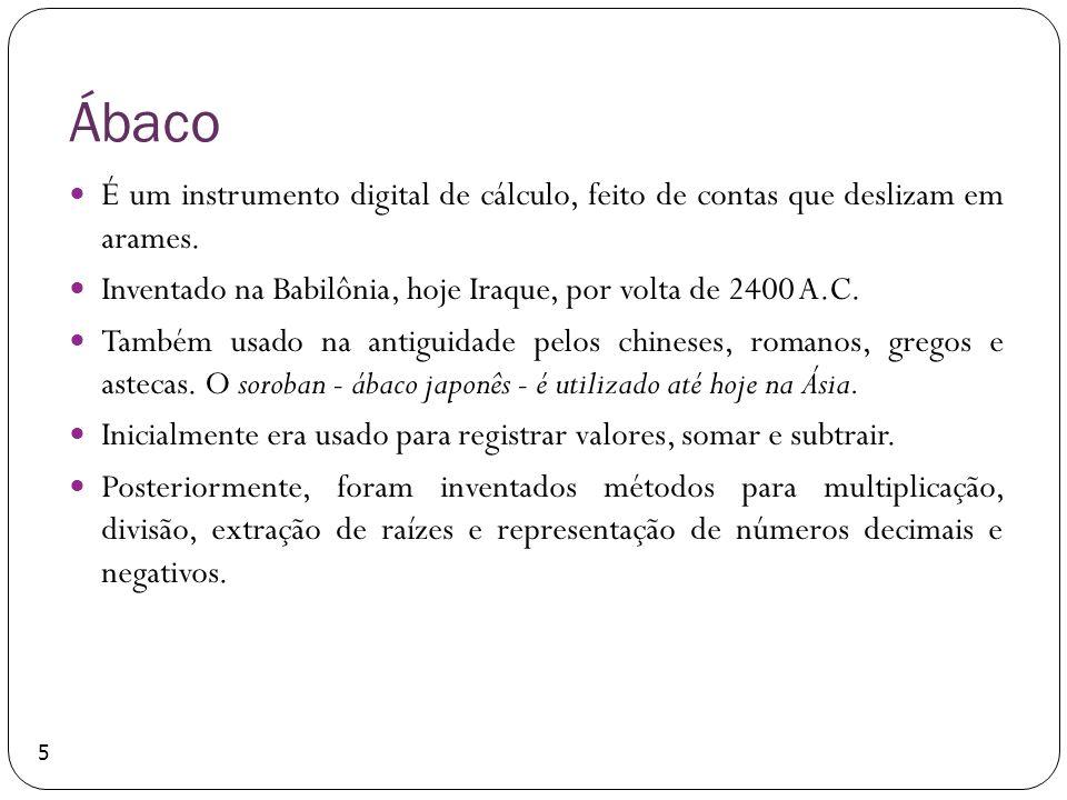 Ábaco É um instrumento digital de cálculo, feito de contas que deslizam em arames. Inventado na Babilônia, hoje Iraque, por volta de 2400 A.C. Também
