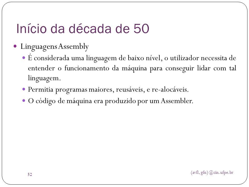 {avfl, gfn}@cin.ufpe.br 52 Início da década de 50 Linguagens Assembly É considerada uma linguagem de baixo nível, o utilizador necessita de entender o