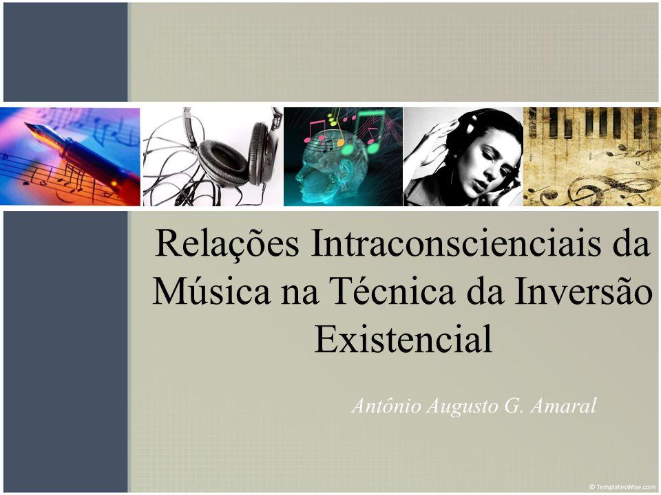 Relações Intraconscienciais da Música na Técnica da Inversão Existencial Antônio Augusto G. Amaral