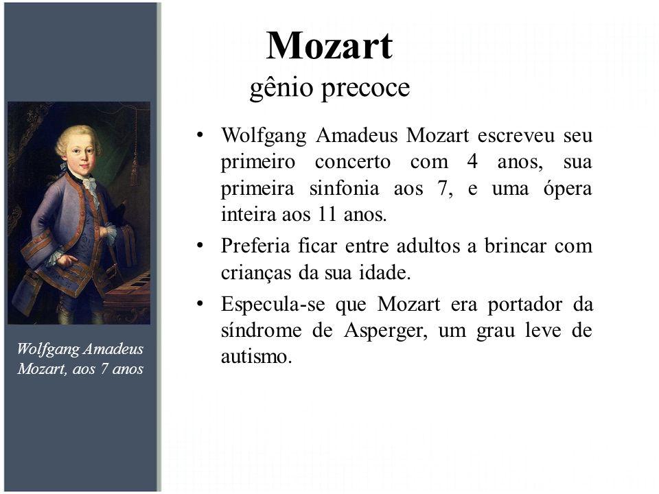 Mozart gênio precoce Wolfgang Amadeus Mozart escreveu seu primeiro concerto com 4 anos, sua primeira sinfonia aos 7, e uma ópera inteira aos 11 anos.