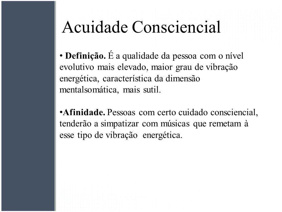 Acuidade Consciencial Definição. É a qualidade da pessoa com o nível evolutivo mais elevado, maior grau de vibração energética, característica da dime
