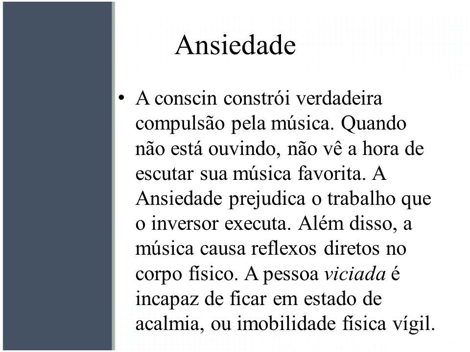 Ansiedade A conscin constrói verdadeira compulsão pela música. Quando não está ouvindo, não vê a hora de escutar sua música favorita. A Ansiedade prej