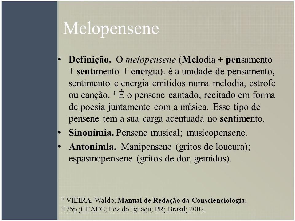Melopensene Definição. O melopensene (Melodia + pensamento + sentimento + energia). é a unidade de pensamento, sentimento e energia emitidos numa melo
