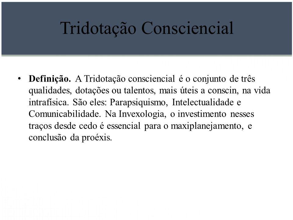 Tridotação Consciencial Definição. A Tridotação consciencial é o conjunto de três qualidades, dotações ou talentos, mais úteis a conscin, na vida intr