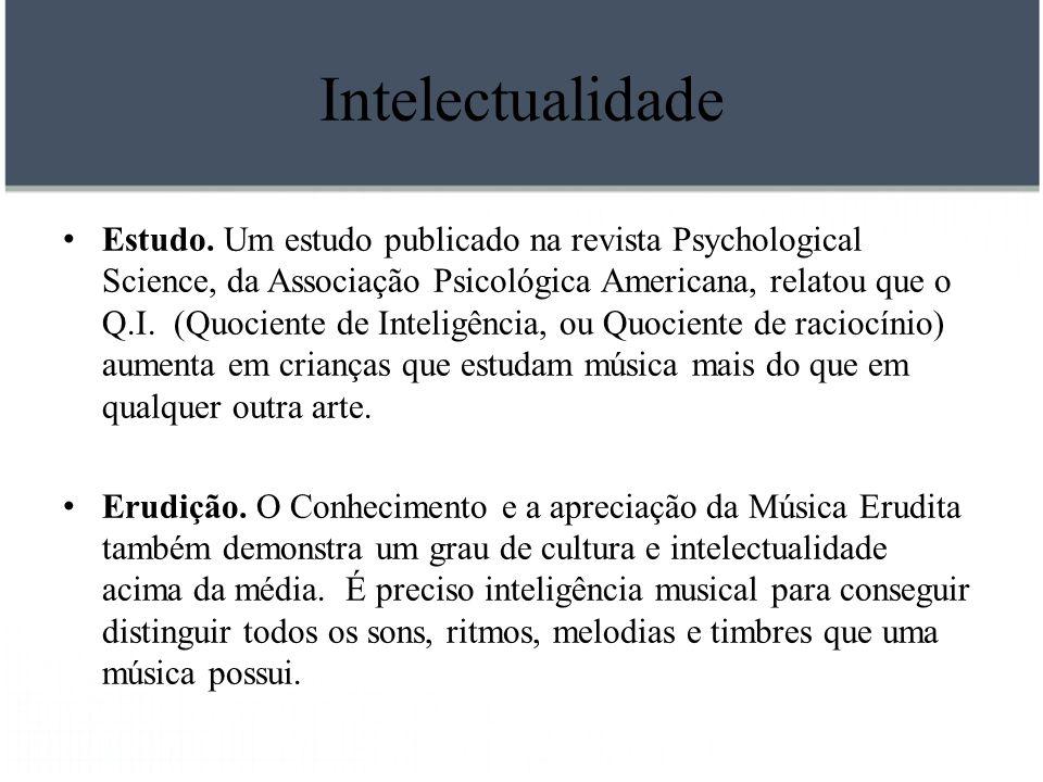 Intelectualidade Estudo. Um estudo publicado na revista Psychological Science, da Associação Psicológica Americana, relatou que o Q.I. (Quociente de I