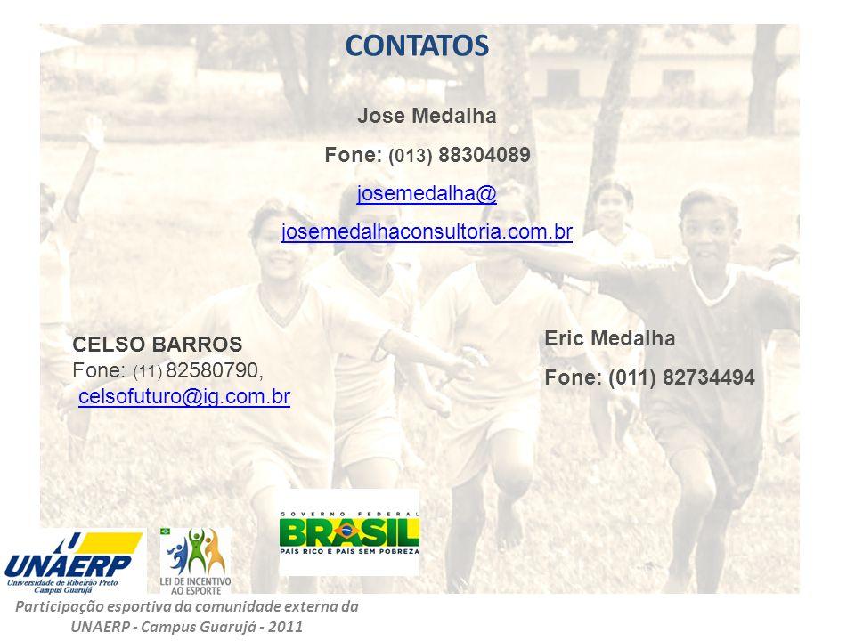 CONTATOS Participação esportiva da comunidade externa da UNAERP - Campus Guarujá - 2011 CELSO BARROS Fone: (11) 82580790, celsofuturo@ig.com.brcelsofu