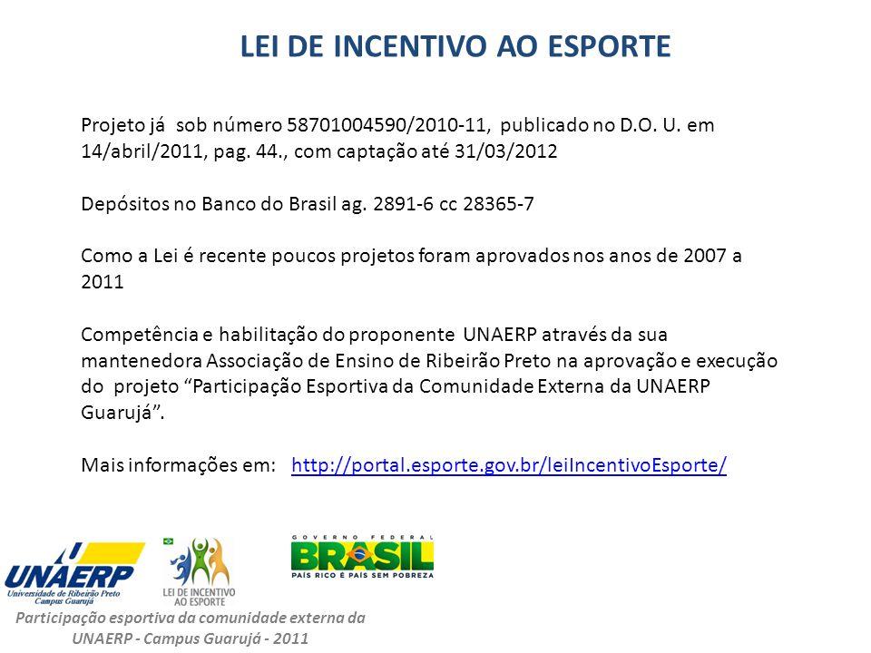 LEI DE INCENTIVO AO ESPORTE Projeto já sob número 58701004590/2010-11, publicado no D.O. U. em 14/abril/2011, pag. 44., com captação até 31/03/2012 De