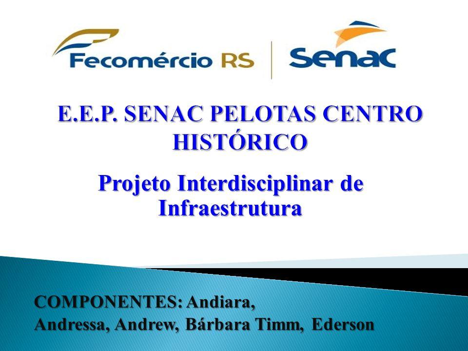 Projeto Interdisciplinar de Infraestrutura COMPONENTES: Andiara, Andressa, Andrew, Bárbara Timm, Ederson